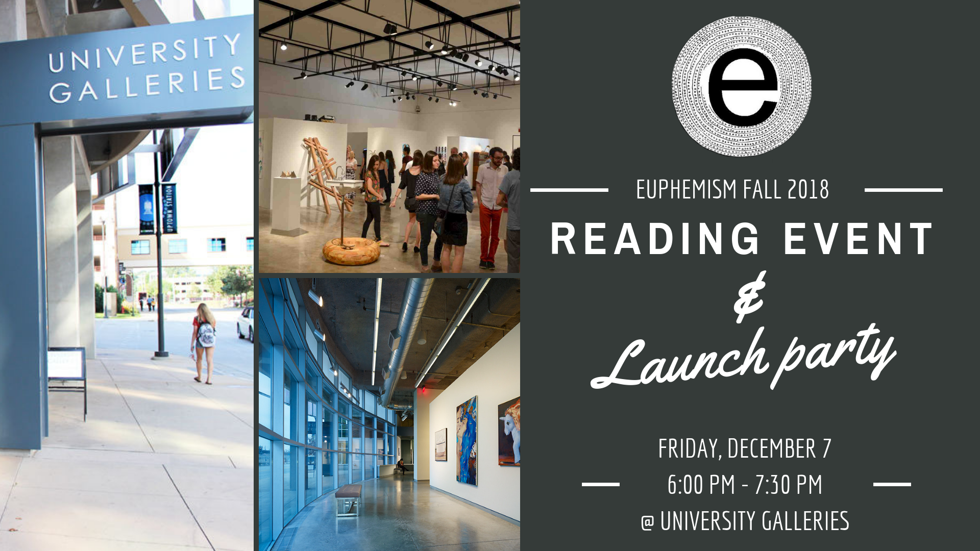 Euphemism Fall 2018 Reading Event and Launch Party. Friday, December 7, 6:00 PM until 7:30 PM. At university galleries.