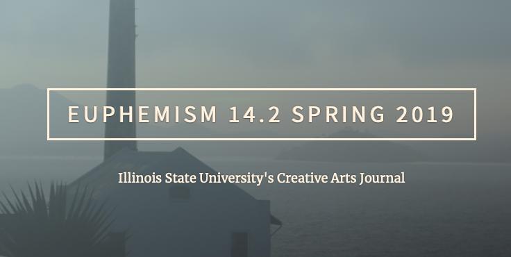 Euphemism 14.2 Spring 2019, Illinois State University's Creative Arts Journal